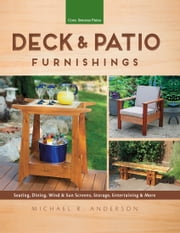 Deck & Patio Furnishings - Seating, Dining, Wind & Sun Screens, Storage, Entertaining & More ebook by Michael R. Anderson