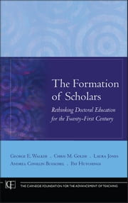The Formation of Scholars - Rethinking Doctoral Education for the Twenty-First Century ebook by George E. Walker,Chris M. Golde,Laura Jones,Andrea Conklin Bueschel,Pat Hutchings