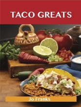Taco Greats: Delicious Taco Recipes, The Top 84 Taco Recipes ebook by Jo Franks