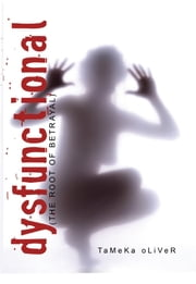 Dysfunctional (the root of betrayal) ebook by Tameka Oliver-Hicks