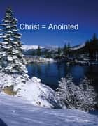 Christ = Anointed ebook by Winner Torborg