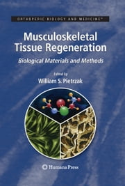 Musculoskeletal Tissue Regeneration - Biological Materials and Methods ebook by William S. Pietrzak,C.A. Vacanti