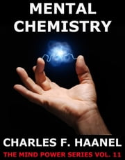 Mental Chemistry - Extended Annotated Edition ebook by Charles F. Haanel