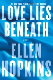 Love Lies Beneath - A Novel ebook by Ellen Hopkins