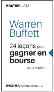 Warren Buffett - 24 leçons pour gagner en bourse par J. Pardoe (Masterclass) eBook by James Pardoe