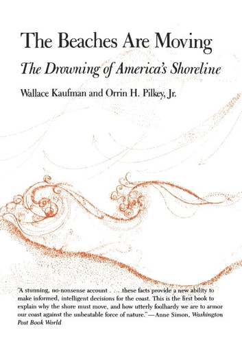 The Beaches Are Moving - The Drowning of America's Shoreline ebook by Wallace Kaufman,William J. Neal,Orrin H. Pilkey