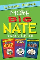 More Big Nate! 3-Book Collection - Big Nate Goes for Broke, Big Nate Flips Out, Big Nate: In the Zone ebook by Lincoln Peirce