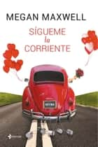 Sígueme la corriente ebook by Megan Maxwell