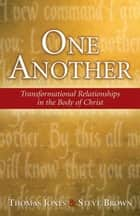 One Another: Transformational Relationships in the Body of Christ ebook by Thomas Jones,Steve Brown