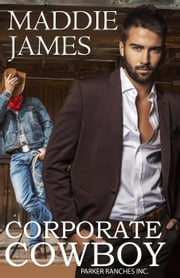 Corporate Cowboy - The Parker Ranches, Inc., #1 ebook by Maddie James