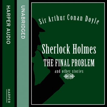 Sherlock Holmes: The Final Problem and other stories audiobook by Sir Arthur Conan Doyle