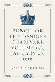 Punch, or the London Charivari, Volume 156, January 29, 1919 ebook by Various Authors