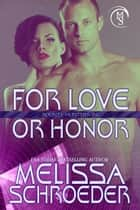 For Love or Honor ebook by Melissa Schroeder