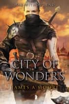 City of Wonders ebook by James A. Moore