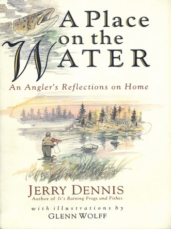 A Place on the Water - An Angler's Reflections on Home ebook by Jerry Dennis