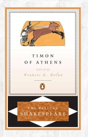 Timon of Athens ebook by William Shakespeare,A. R. Braunmuller,Frances E. Dolan,Stephen Orgel