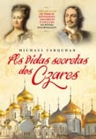 As Vidas Secretas dos Czares ebook by Michael Farquhar