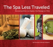 The Spa Less Traveled: Discovering Ethnic Los Angeles, One Massage at a Time ebook by Gail Herndon