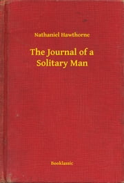 The Journal of a Solitary Man ebook by Nathaniel Hawthorne