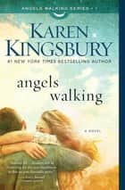 Angels Walking - A Novel ebook by Karen Kingsbury