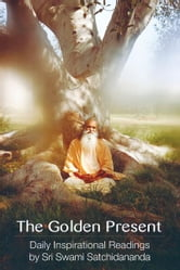 The Golden Present: Daily Inspirational Readings by Sri Swami Satchidananda ebook by Swami Satchidananda