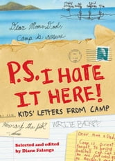P.S. I Hate It Here - Kids' Letters from Camp ebook by Diane Falanga