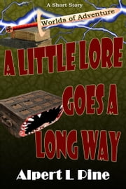 A Little Lore Goes a Long Way ebook by Alpert L Pine