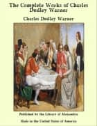 The Complete Works of Charles Dudley Warner ebook by Charles Dudley Warner