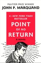 Point of No Return - A Novel ebook by John P. Marquand