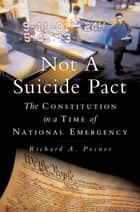 Not a Suicide Pact - The Constitution in a Time of National Emergency ebook by Richard A. Posner