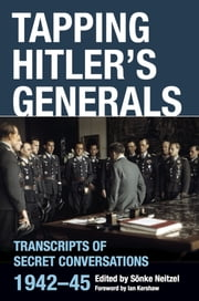 Tapping Hitler's Generals - Transcripts of Secret Conversations 1942–45 ebook by Sönke Neitzel