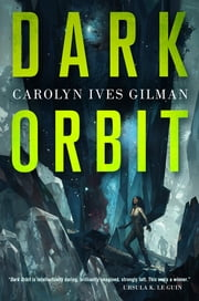 Dark Orbit ebook by Carolyn Ives Gilman