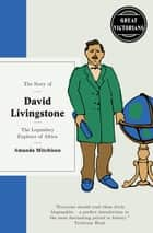 David Livingstone - The legendary explorer of Africa ebook by Amanda Mitchison