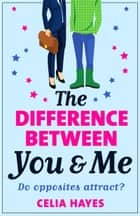 The Difference Between You and Me - A hilarious romantic comedy ebook by