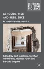 Genocide, Risk and Resilience - An Interdisciplinary Approach ebook by B. Ingelaere, S. Parmentier, Barbara Segaert,...