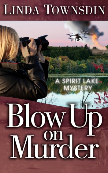 Blow Up on Murder - A Spirit Lake Mystery, #3 ebook by Linda Townsdin