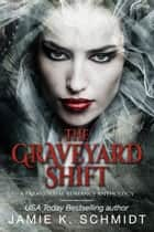 The Graveyard Shift ebook by Jamie K. Schmidt