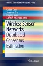Wireless Sensor Networks - Distributed Consensus Estimation ebook by Cailian Chen, Shanying Zhu, Xinping Guan,...