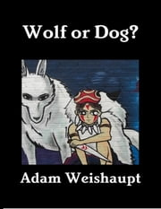 Wolf or Dog? ebook by Adam Weishaupt