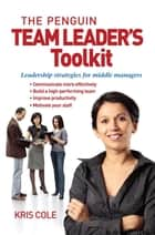 Penguin Team Leader's Toolkit ebook by Kris Cole, Kris Cole