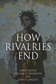How Rivalries End ebook by Karen Rasler,William R. Thompson,Sumit Ganguly