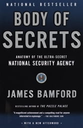 Body of Secrets - Anatomy of the Ultra-Secret National Security Agency ebook by James Bamford
