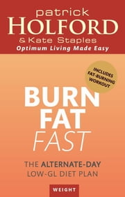 Burn Fat Fast - The alternate-day low-GL diet plan ebook by Patrick Holford,Kate Staples