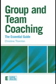 Group and Team Coaching: The Essential Guide ebook by Thornton, Christine