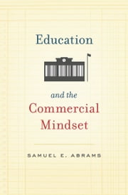 Education and the Commercial Mindset ebook by Samuel E. Abrams