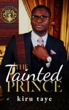 The Tainted Prince ebook by Kiru Taye