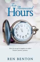 Ten Thousand Hours ebook by Ren Benton