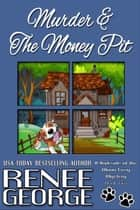Murder & The Money Pit - A Barkside of the Moon Cozy Mystery, #2 ebook by Renee George