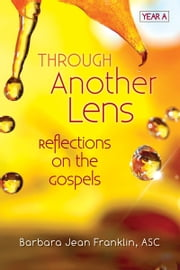 Through Another Lens Year A ebook by Barbara Jean Franklin