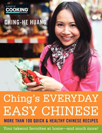 Ching's Everyday Easy Chinese - More Than 100 Quick and Healthy Chinese Recipes ebook by Ching-He Huang